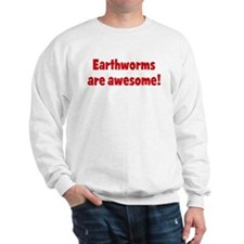 Earthworms are awesome Sweatshirt