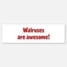 Walruses are awesome Bumper Bumper Bumper Sticker