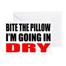 Bite the pillow Im going in dry - Of Greeting Card