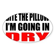 Bite the pillow Im going in dry - O Decal