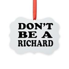Dont be a Richard - Shirt Ornament