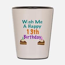 Wish me a happy13th Birthday Shot Glass
