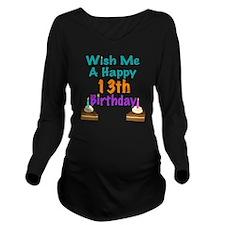 Wish me a happy13th  Long Sleeve Maternity T-Shirt