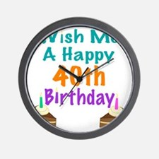 Wish me a happy 40th Birthday Wall Clock