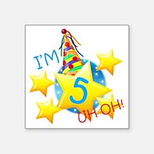 "Im 5, Uh Oh! Square Sticker 3"" x 3"""