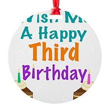 Wish me a happy Third Birthday Ornament