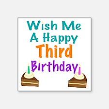 "Wish me a happy Third Birth Square Sticker 3"" x 3"""
