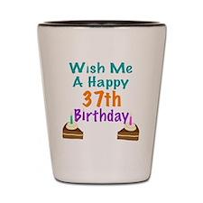 Wish me a happy 37th Birthday Shot Glass