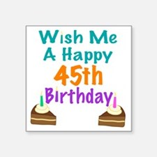 "Wish me a happy 45th Birthd Square Sticker 3"" x 3"""