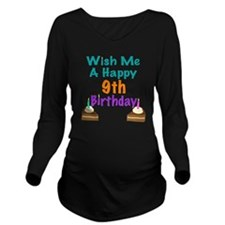 Wish me a happy 9th  Long Sleeve Maternity T-Shirt