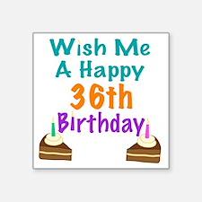"""Wish me a happy 36th Birthd Square Sticker 3"""" x 3"""""""