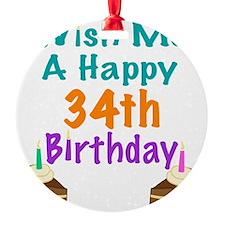 Wish me a happy 34th Birthday Ornament