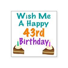 "Wish me a happy 43rd Birthd Square Sticker 3"" x 3"""