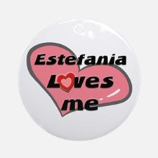 estefania loves me  Ornament (Round)