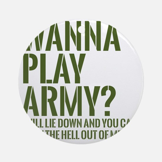 wanna play army Round Ornament