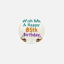 Wish me a happy 85th Birthday Mini Button