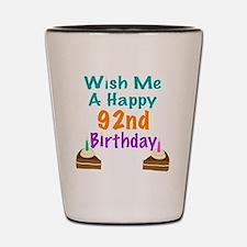 Wish me a happy 92nd Birthday Shot Glass