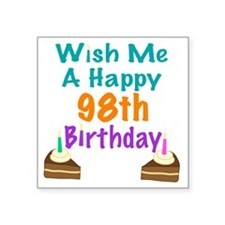 """Wish me a happy 98th Birthd Square Sticker 3"""" x 3"""""""