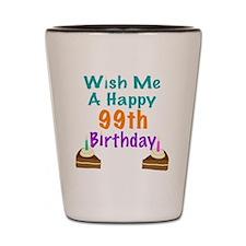 Wish me a happy 99th Birthday Shot Glass