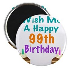 Wish me a happy 99th Birthday Magnet