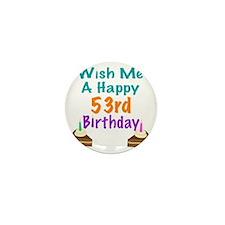 Wish me a happy 53rd Birthday Mini Button