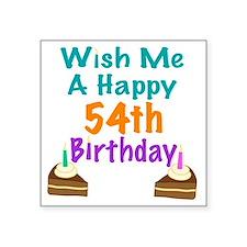 """Wish me a happy 54th Birthd Square Sticker 3"""" x 3"""""""