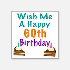 """Wish me a happy 60th Birthd Square Sticker 3"""" x 3"""""""