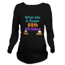 Wish me a happy 69th Long Sleeve Maternity T-Shirt