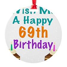 Wish me a happy 69th Birthday Ornament
