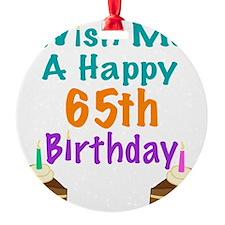 Wish me a happy 65th Birthday Ornament