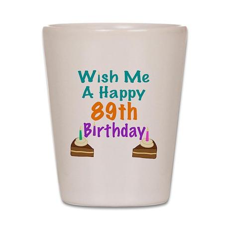 Wish me a happy 89th Birthday Shot Glass