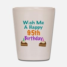 Wish me a happy 95th Birthday Shot Glass