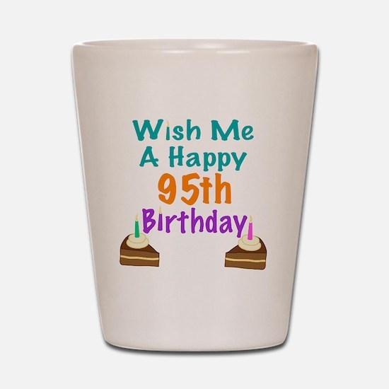 Wish me a happy 95th Birthday Shot Glass