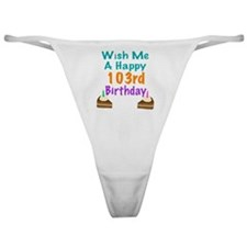 Wish me a happy 103rd Birthday Classic Thong