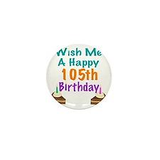 Wish me a happy 105th Birthday Mini Button