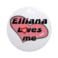 elliana loves me  Ornament (Round)
