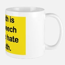 THE TRUTH IS HATE SPEECH FOR THOSE THAT Mug