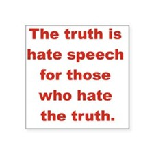 """THE TRUTH IS HATE SPEECH FO Square Sticker 3"""" x 3"""""""