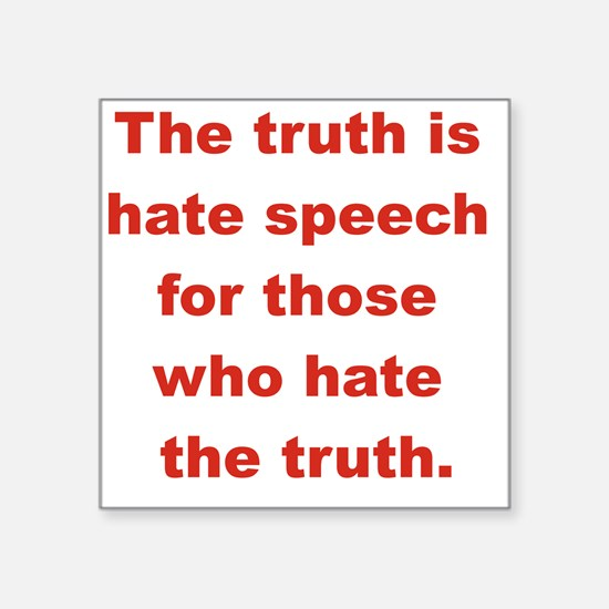 "THE TRUTH IS HATE SPEECH FO Square Sticker 3"" x 3"""