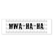 MWA-HA-HA Bumper Sticker
