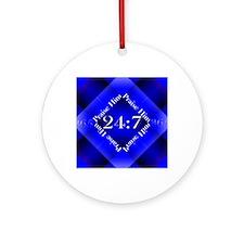 Praise Him Twenty-Four Seven Round Ornament