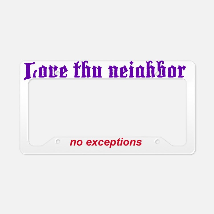 Love thy neighbor License Plate Holder