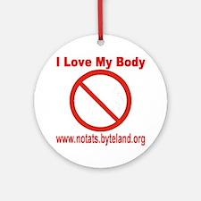 No Tats: I Love My Body Round Ornament