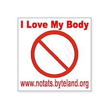 "No Tats: I Love My Body Square Sticker 3"" x 3"""