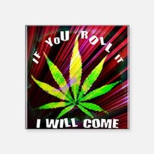 """If you Roll it... Square Sticker 3"""" x 3"""""""