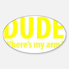 Dude Wheres My Arm Decal