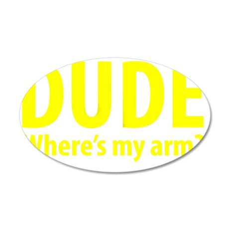 Dude Wheres My Arm 35x21 Oval Wall Decal