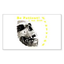 Be Patient, I am Still Evolving! Sticker (Rectangu
