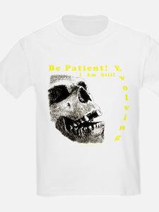 Be Patient, I am Still Evolving! Kids T-Shirt
