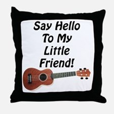 Say Hello To My Little Friend! Ukulel Throw Pillow